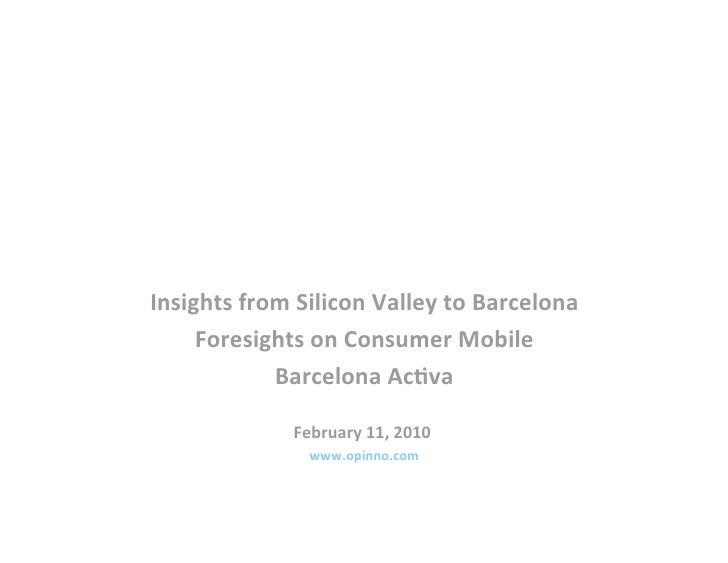 InsightsfromSiliconValleytoBarcelona      ForesightsonConsumerMobile                BarcelonaAc?va            ...