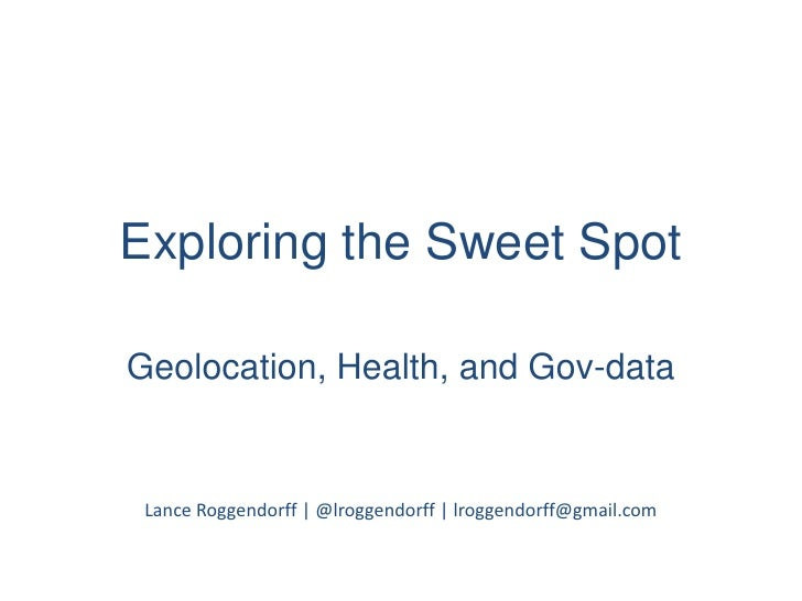 Exploring the Sweet Spot<br />Geolocation, Health, and Gov-data<br />Lance Roggendorff | @lroggendorff | lroggendorff@gmai...