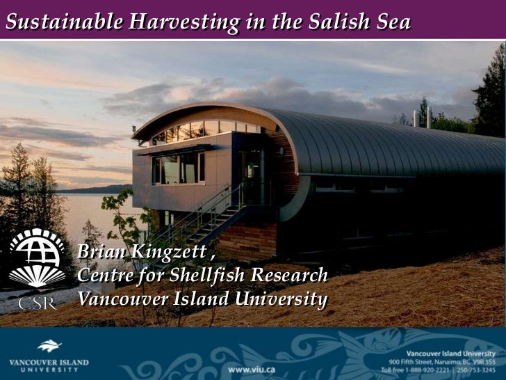 Sustainable Harvesting in the Salish Sea       Brian Kingzett ,       Centre for Shellfish Research       Vancouver Island...