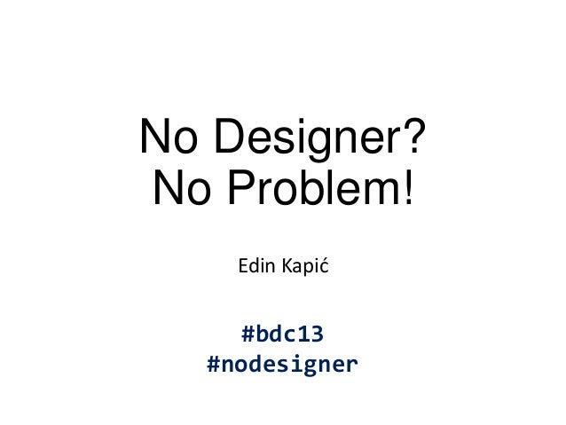 BcnDevCon13 - No Designer? No Problem!