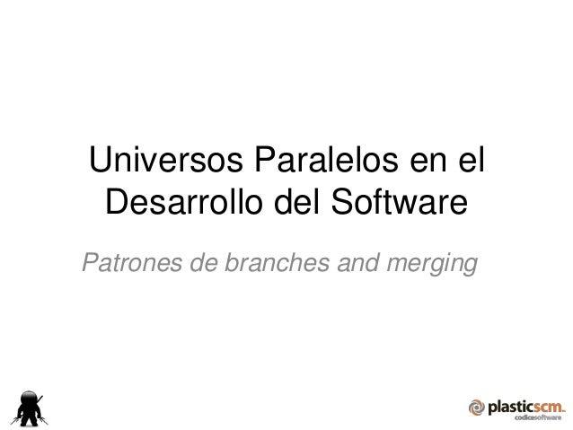Universos Paralelos en el Desarrollo del SoftwarePatrones de branches and merging