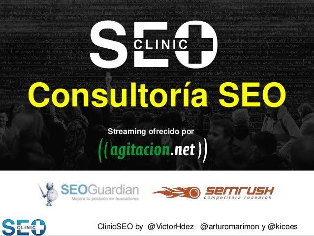 Consultoría SEO Streaming ofrecido por  ClinicSEO by @VictorHdez @arturomarimon y @kicoes