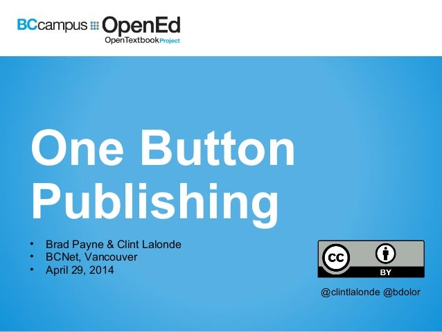 One Button Publishing • Brad Payne & Clint Lalonde • BCNet, Vancouver • April 29, 2014 @clintlalonde @bdolor