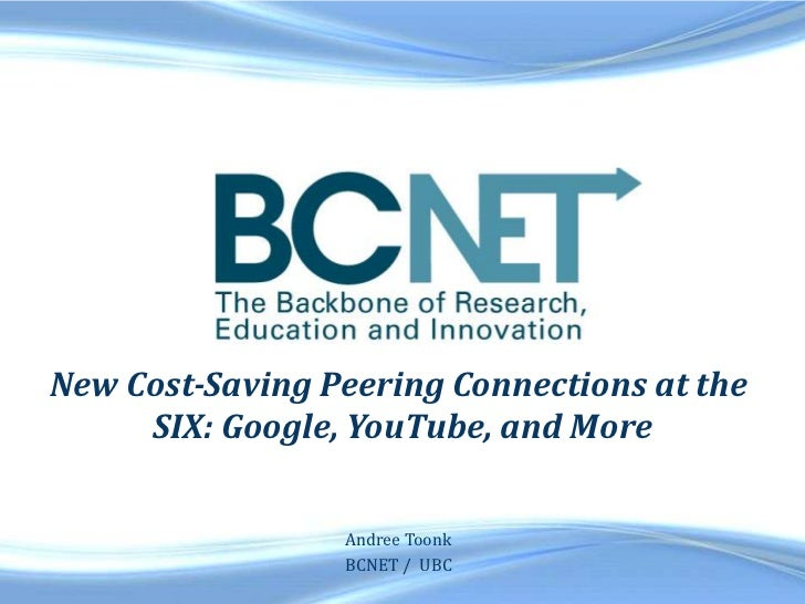 New Cost-Saving Peering Connections at the     SIX: Google, YouTube, and More                 Andree Toonk                ...