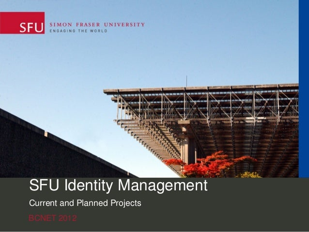 SFU Identity Management Current and Planned Projects BCNET 2012
