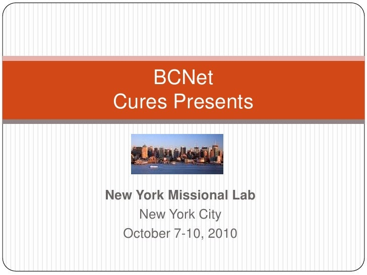 New York Missional Lab<br />New York City<br />October 7-10, 2010<br />BCNetCures Presents<br />