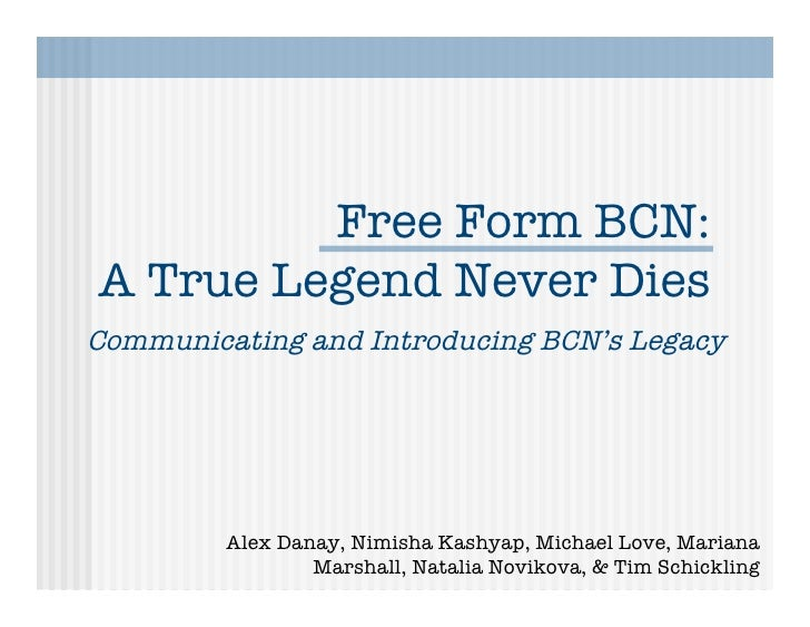 Free Form BCN:A True Legend Never DiesCommunicating and Introducing BCN's Legacy         Alex Danay, Nimisha Kashyap, Mich...