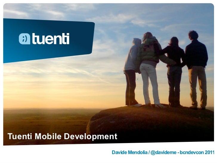Tuenti Mobile Development                       Davide Mendolia / @davideme - bcndevcon 2011