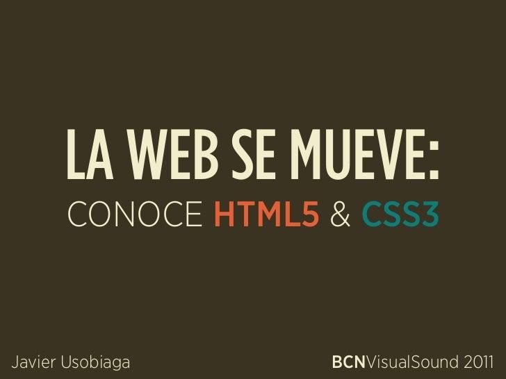 LA WEB SE MUEVE:      CONOCE HTML5 & CSS3Javier Usobiaga    BCNVisualSound 2011