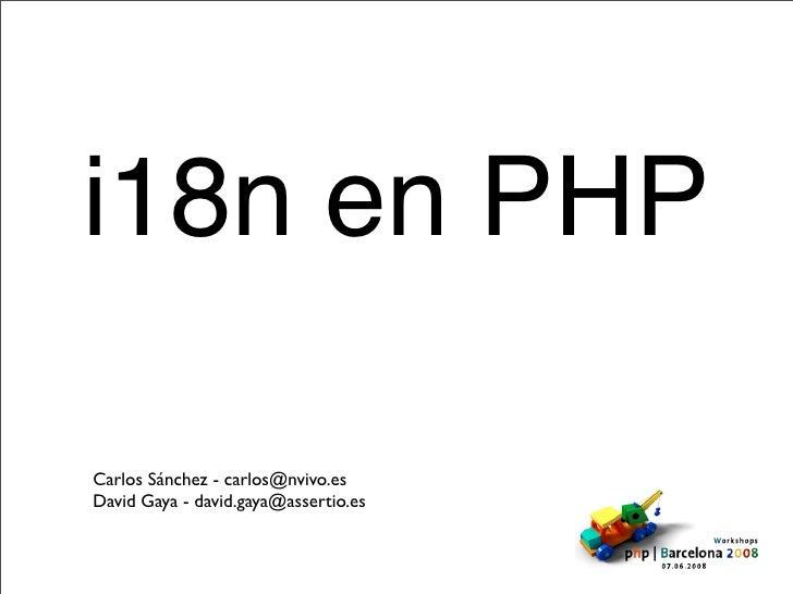 i18n en PHP  Carlos Sánchez - carlos@nvivo.es David Gaya - david.gaya@assertio.es
