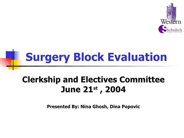 Surgery Block Evaluation Clerkship and Electives Committee June 21 st  , 2004 Presented By: Nina Ghosh, Dina Popovic