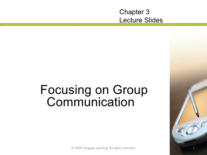 Focusing on Group Communication   © 2009 Cengage Learning. All rights reserved. Chapter 3 Lecture Slides