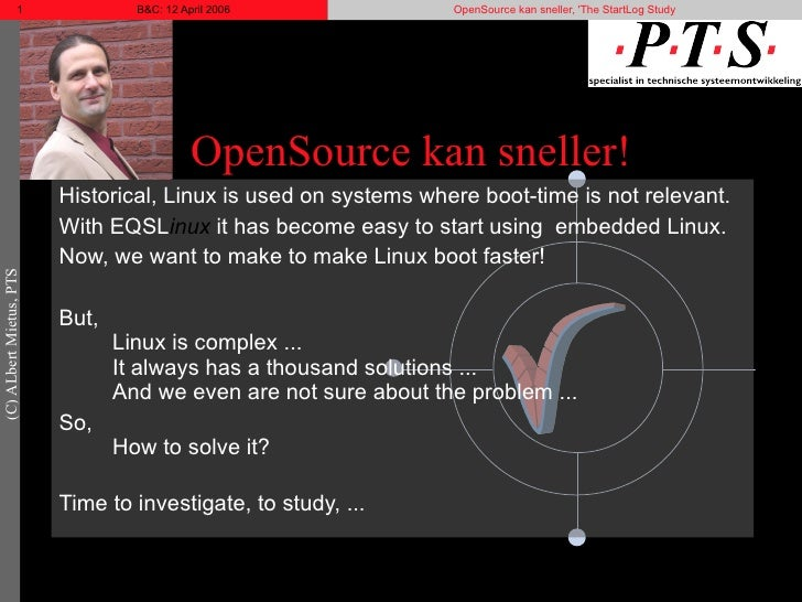 OpenSource kan sneller! Historical, Linux is used on systems where boot-time is not relevant. With EQSL inux  it has becom...