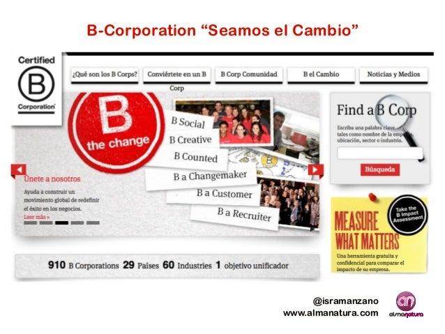 """B-Corporation """"Seamos el Cambio""""  @isramanzano www.almanatura.com"""