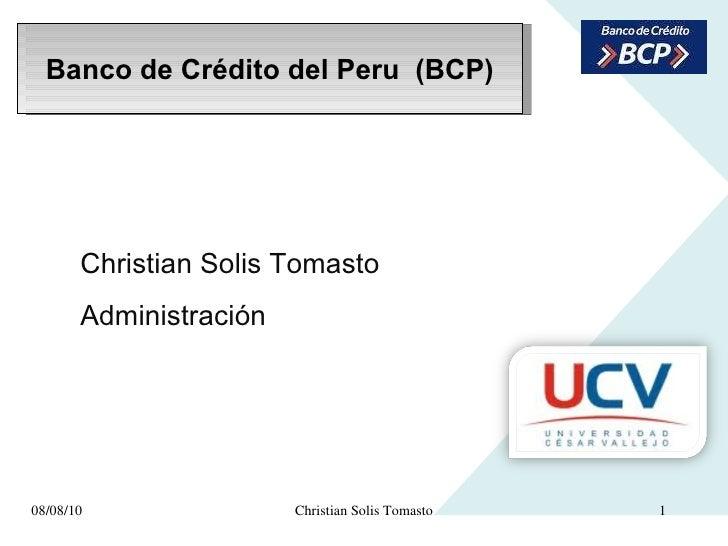 Banco  de  Crédito  del Peru  (BCP) 08/08/10 Christian Solis Tomasto Christian Solis Tomasto  Administración