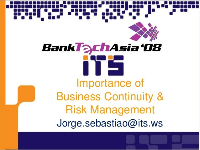 Importance of Business Continuity & Risk Management Jorge.sebastiao@its.ws