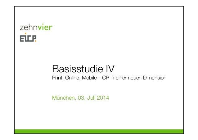 Basisstudie IV Print, Online, Mobile – CP in einer neuen Dimension München, 03. Juli 2014