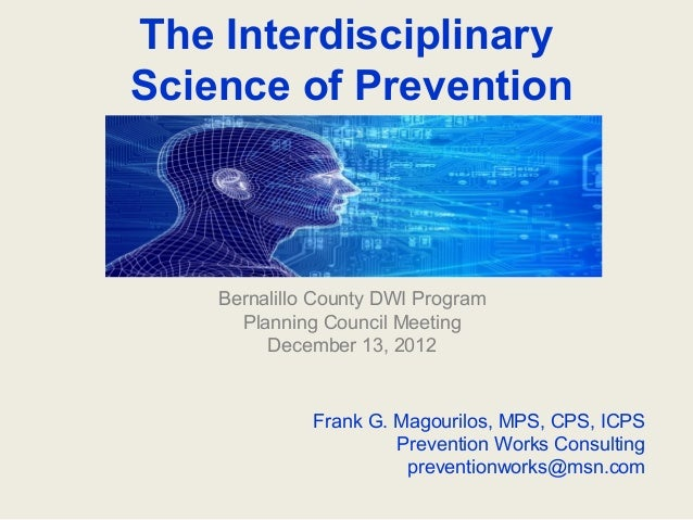 The InterdisciplinaryScience of Prevention    Bernalillo County DWI Program      Planning Council Meeting         December...