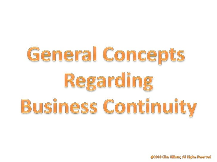 General Concepts <br />Regarding<br />Business Continuity<br />@2010 Clint Hilbert, All Rights Reserved<br />