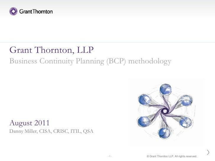 Grant Thornton, LLPBusiness Continuity Planning (BCP) methodologyAugust 2011Danny Miller, CISA, CRISC, ITIL, QSA          ...