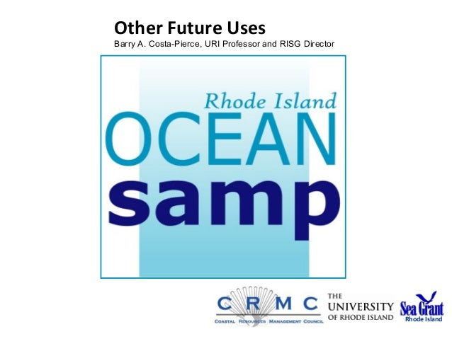Other Future Uses Barry A. Costa-Pierce, URI Professor and RISG Director Rhode Island