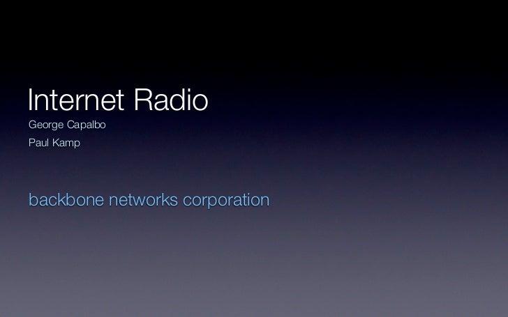 Internet RadioGeorge CapalboPaul Kampbackbone networks corporation