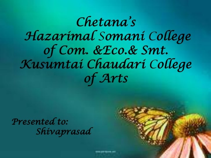 Chetana's Hazarimal Somani College    of Com. &Eco.& Smt. Kusumtai Chaudari College          of ArtsPresented to:     Shiv...