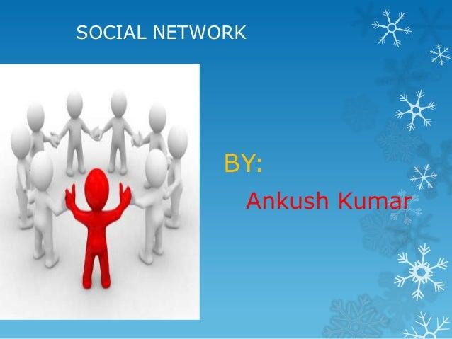 SOCIAL NETWORK            BY:             Ankush Kumar