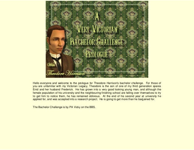 Hello everyone and welcome to the prologue for Theodore Harrison's bachelor challenge. For those of you are unfamiliar wit...