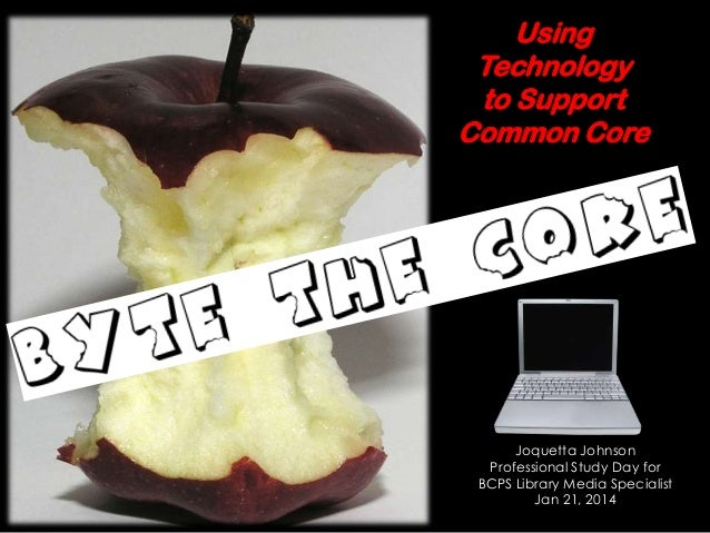Using Technology to Support Common Core  Joquetta Johnson Professional Study Day for BCPS Library Media Specialist Jan 21,...