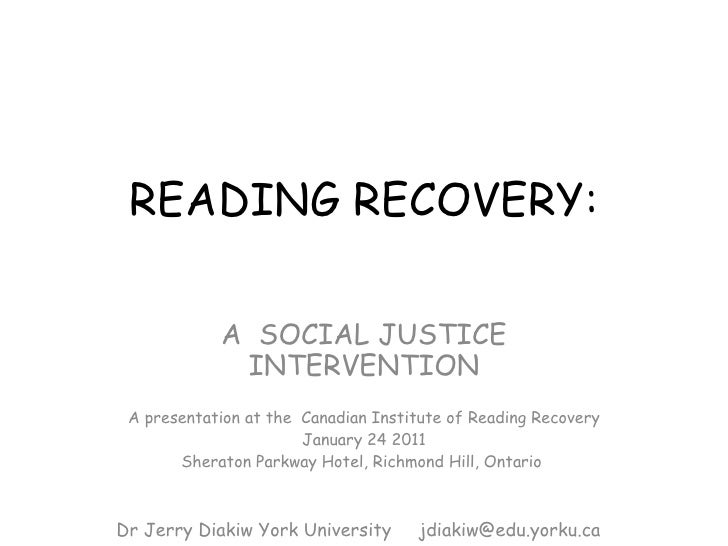 READING RECOVERY: A  SOCIAL JUSTICE INTERVENTION A presentation at the  Canadian Institute of Reading Recovery January 24 ...