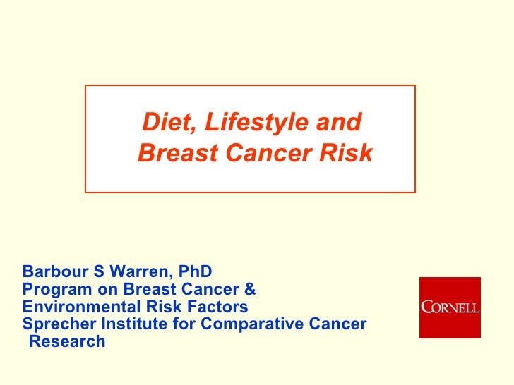 Diet, Lifestyle and  Breast Cancer Risk Barbour S Warren, PhD Program on Breast Cancer &  Environmental Risk Factors Sprec...