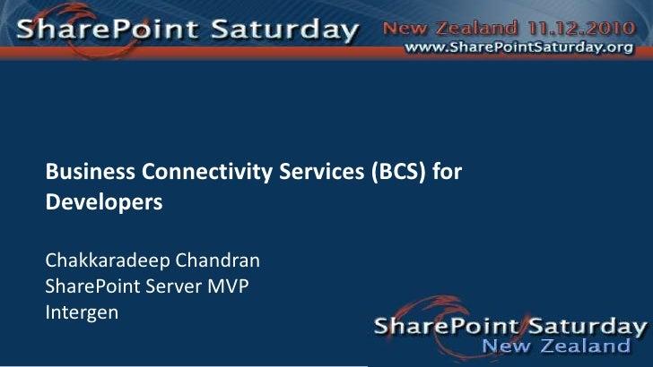 Business Connectivity Services (BCS) for Developers<br />ChakkaradeepChandran<br />SharePoint Server MVP<br />Intergen<br />