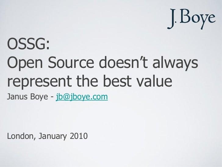 OSSG:Open Source doesn't alwaysrepresent the best valueJanus Boye - jb@jboye.comLondon, January 2010