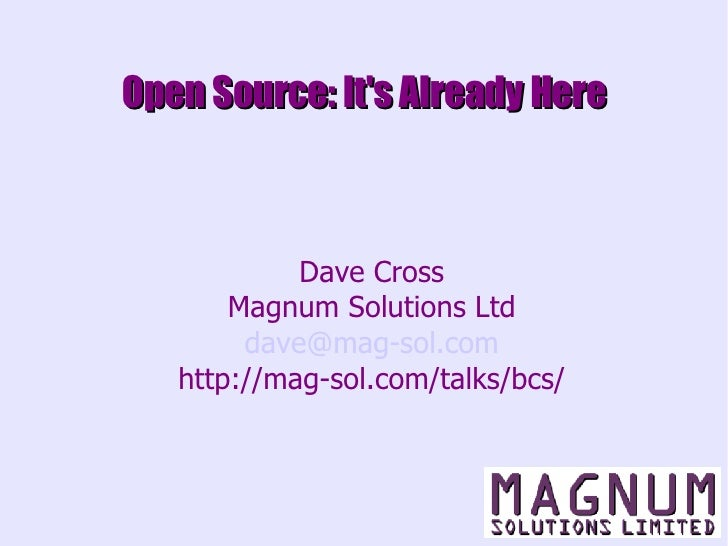 Open Source: It's Already Here <ul><ul><li>Dave Cross </li></ul></ul><ul><ul><li>Magnum Solutions Ltd </li></ul></ul><ul><...