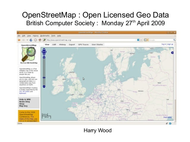 Harry Wood OpenStreetMap : Open Licensed Geo Data British Computer Society : Monday 27th April 2009