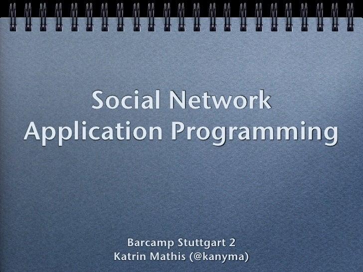 Social Network Application Programming            Barcamp Stuttgart 2       Katrin Mathis (@kanyma)