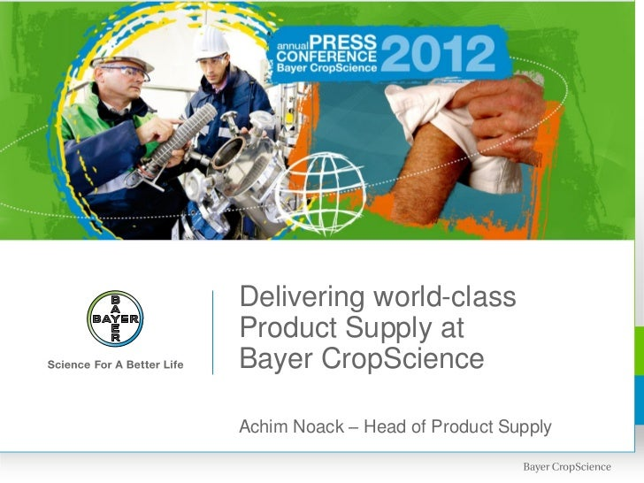 Delivering world-classProduct Supply atBayer CropScienceAchim Noack – Head of Product Supply