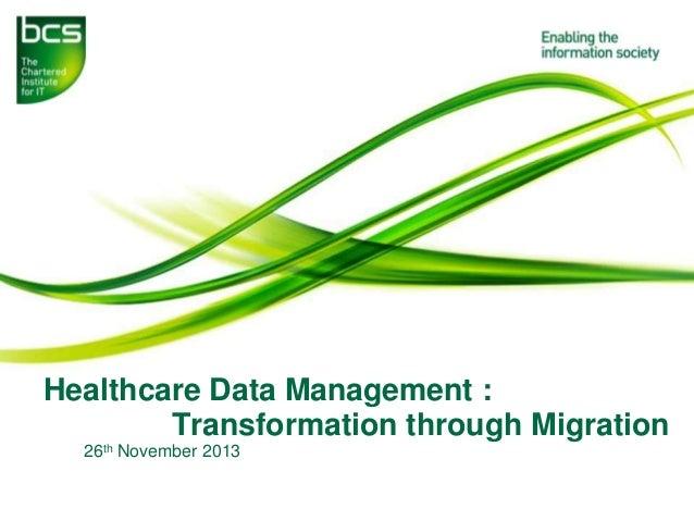 BCS DMSG Healthcare Data Management : Transformation through Migration   26-11-13