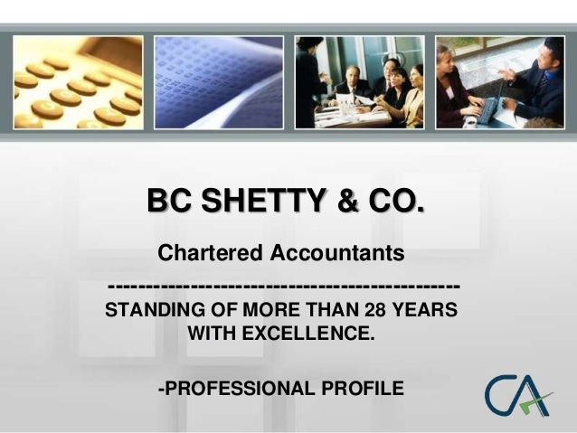 BC SHETTY & CO. Chartered Accountants ----------------------------------------------STANDING OF MORE THAN 28 YEARS WITH EX...