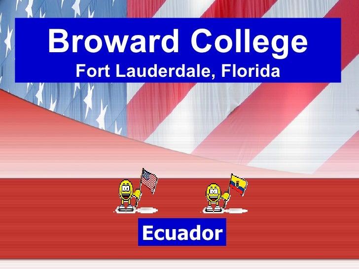 Broward College Fort Lauderdale, Florida        Ecuador