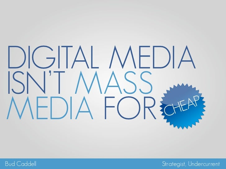 Digital Media isn't Mass Media for Cheap