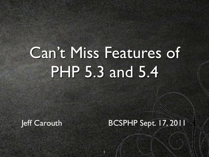Can't Miss Features of    PHP 5.3 and 5.4Jeff Carouth       BCSPHP Sept. 15, 2011               1