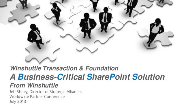 Winshuttle Transaction & Foundation A Business-Critical SharePoint Solution From Winshuttle Jeff Shuey, Director of Strate...