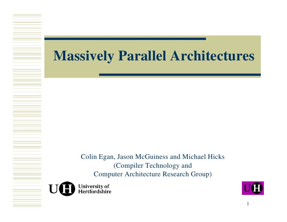 Massively Parallel Architectures         Colin Egan, Jason McGuiness and Michael Hicks               (Compiler Technology ...