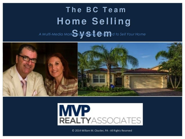 T h e B C T e a m Home Selling SystemA Multi-Media Marketing Strategy Designed to Sell Your Home © 2014 William M. Cloutie...