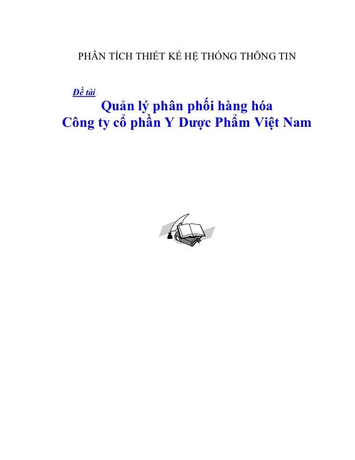 PHÂN TÍCH THIẾT KẾ HỆ THỐNG THÔNG TIN Đề tài :      Quản lý phân phối hàng hóaCông ty cổ phần Y Dược Phẩm Việt Nam