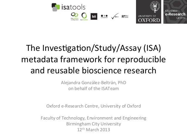 The Inves)ga)on/Study/Assay (ISA) metadata framework for reproducible   and reusable bioscience resear...