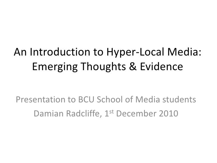 An Introduction to Hyper-Local Media:Emerging Thoughts & Evidence<br />Presentation to BCU School of Media students <br />...