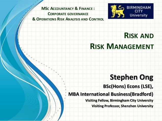 RISK AND RISK MANAGEMENT Stephen Ong BSc(Hons) Econs (LSE), MBA International Business(Bradford) Visiting Fellow, Birmingh...